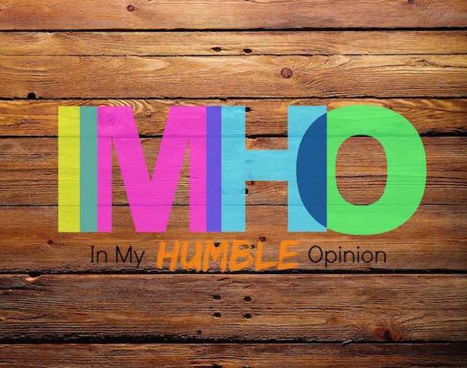 In My Humble Opinion