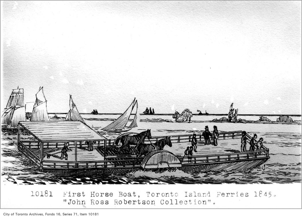 "1845 - First horse boat, Toronto Island ferries, 1845, ""John Ross Robertson Collection,"" (Commercial Department)"
