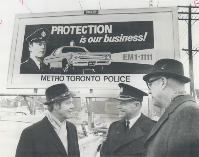 1970 - The E. L. Ruddy company has donated space on 100 billboards in Toronto to publicize the work of the police department. The normal coast for using the signs runs to $13;000 a month.